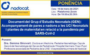 Ponència: Document del Grup d'Estudis Neonatals (GEN): Acompanyament de pares a nadons a les UCI Neonatals i plantes de maternitat en relació a la pandèmia per SARS-CoV-2. Ponent: Dra. Gemma Ginovart